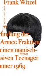 frankwitzel_»Die Erfindung der Roten Armee Fraktion durch einen manisch-depressiven Teenager im Sommer 1969«_deutscher_buchpreis